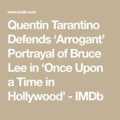Quentin Tarantino Defends 'Arrogant' Portrayal of Bruce Lee in 'Once Upon a Time in Hollywood' - IMDb Quentin Tarantino Films, Green Hornet, Street Fights, He Said That, Muhammad Ali, Bruce Lee, Brad Pitt, Once Upon A Time, In Hollywood