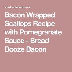 Bacon Wrapped Scallops Recipe with Pomegranate Sauce - Bread Booze Bacon
