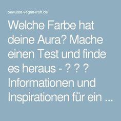 ...guter test Welche,passt... ....eine blaue Aura hat man(n).... Farbe hat deine Aura? Mache einen Test und finde es heraus - ☼ ✿ ☺ Informationen und Inspirationen für ein Bewusstes, Veganes und (F)rohes Leben ☺ ✿ ☼