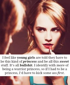 I feel like young girls are told they have to be this kind of princess and be all this sweet stuff. It's all bullshit. Feeling Stupid, How Are You Feeling, Really Cute Quotes, Warrior Princess Quotes, Emma Watson Quotes, Genius Quotes, Crazy Girl Quotes, She's A Lady, Shes Amazing