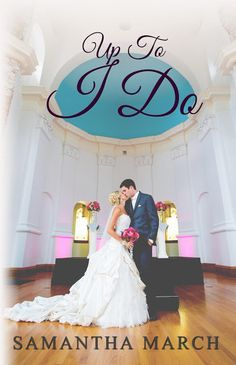 Release Day! Up To I Do by Samantha March and a Giveaway!
