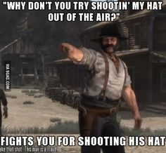 Red Dead Redemption this guy was so annoying!! haha