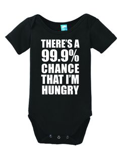 There's A 99.9% Chance That I'm Hungry Onesie Funny Bodysuit Baby Romper