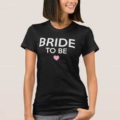 Bride To Be Print T-Shirt - funny quotes fun personalize unique quote