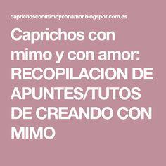 Caprichos con mimo y con amor: RECOPILACION DE APUNTES/TUTOS DE CREANDO CON MIMO