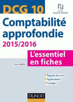 Comptabilité approfondie 2015/2016 : DCG 10 : l'essentiel en fiches / Robert Maéso, 2015. http://bu.univ-angers.fr/rechercher/description?notice=000804842