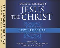 James E. Talmage's Jesus the Christ Lecture Series