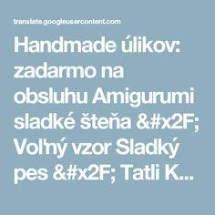 Handmade úlikov: zadarmo na obsluhu Amigurumi sladké šteňa / Voľný vzor Sladký pes / Tatli Köpekcik
