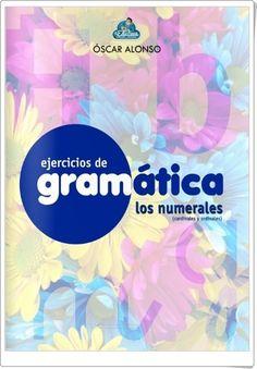 """Cuaderno de ejercicios de Gramática sobre """"Los numerales"""" realizado por Óscar Alonso, de laeduteca.blogspot.com. Contiene, a partir de una sencilla teoría inicial, una variada y rica gama de actividades."""