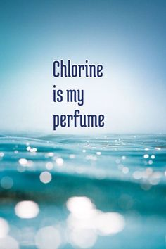 Made this screensaver out of a great quote I got online- Chlorine is my perfume- anonymous (Good screensaver for swimmers)