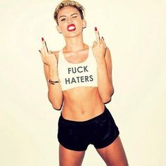 #miley cyrus #fuck haters #fuck you