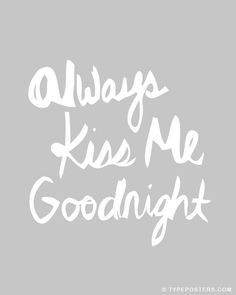 Always Kiss Me Goodnight - Art Print. 15 dollars, via Etsy. a nice big 16x20 print would be great.