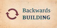 Backwards Building http://seanwes.com/217
