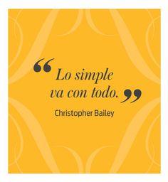 Aunque dedicada a la moda, esta definición de Christopher Bailey, CEO de Burberry, puede generalizarse a situaciones, proyectos, conversaciones y estilo de vida. Lo simple se realiza, comunica, co…