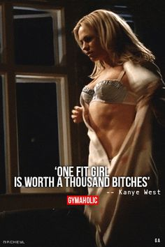 """One Fit Girl Is Worth A Thousand Bitches"" – Kanye West"