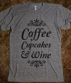 Coffee, Cupcakes  Wine!  Couldn't have said it better myself!