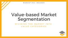 Value-based Market Segmentation – Dividing the Market into Value Categories