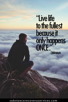 Inspirational Quotes: Live life to the fullest because it only happens once.  Follow my board at https://www.pinterest.com/SA_Recovery/positive-inspirational-quotes/