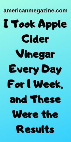I Took Apple Cider Vinegar Every Day For 1 Week, and These Were the Results