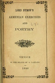 """Lord Byron Armenian Exercises and Poetry 1886. """"It would be difficult, perhaps, to find the annals of a nation less stained with crimes than those of the Armenians , whose virtues have those of peace, and their vices those of compulsion. But whatever may have been their destiny - and it has been bitter - whatever it may be in future, their country must ever be one of the most interesting, on the globe""""."""