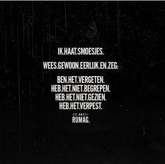 Ik haat smoesjes! Wees gewoon eerlijk en zeg; Ben het vergeten Heb het niet begrepen Heb het niet geZien Heb het verpest Text Quotes, Funny Quotes, Bad Day Quotes, Respect Quotes, Honesty Quotes, Quotes That Describe Me, Small Quotes, Naughty Quotes, Dutch Quotes