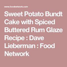 Sweet Potato Bundt Cake with Spiced Buttered Rum Glaze Recipe : Dave Lieberman : Food Network