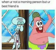 OMG I AM TOTALLY A MORNING PERSON AND MY TWO BEST FRIENDS ARE NOT AT ALL