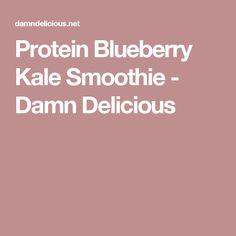 Protein Blueberry Kale Smoothie - Damn Delicious