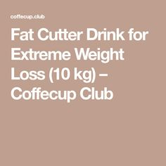 Fat Cutter Drink for Extreme Weight Loss (10 kg) – Coffecup Club