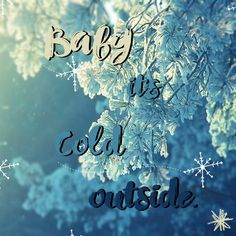 #winter #cold #outside #quotes