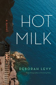 Hot Milk | Deborah Levy | 9781620406694 | NetGalley