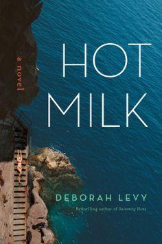 Hot Milk | Deborah Levy | 9781620406694 | NetGalley