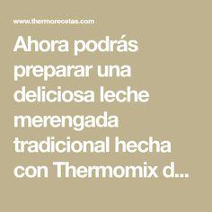 Ahora podrás preparar una deliciosa leche merengada tradicional hecha con Thermomix de manera sencilla y refrescarte en verano. Cinnamon Cookies, Stuffed Tomatoes, Milk, Beverages, Cooking Recipes, Turkey Meatballs, Coconut Balls