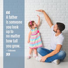 """A father is someone you look up to no matter how tall you grow."" - Unknown"