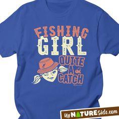Fishing Girl Quite a Catch Shirt Tees Apparel Tshirt T-Shirt Ladies Womens Outdoors Camping (www.MyNatureSide.com)