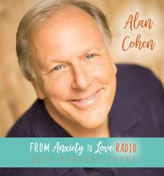 I'm happy to welcome author and teacher Alan Cohen to From Anxiety To Love Radio! If you've ever felt like you can't be a teacher because you don't have your act fully toget…