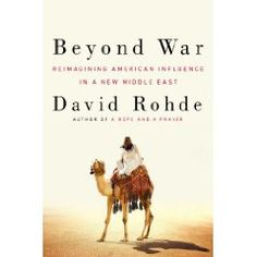 One of our 5 'Books to Watch out for in 2013':    David Rohde- Reuterscolumnist, two-time Pulitzer Prize winner and former reporter for The New York Times- takes eleven years of reporting and synthesizes it into a gripping account of U.S. foreign policy in the Middle East.