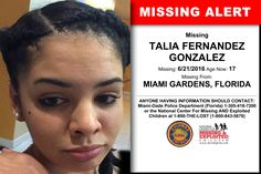 TALIA FERNANDEZ GONZALEZ, Age Now: 17, Missing: 06/21/2016. Missing From MIAMI GARDENS, FL. ANYONE HAVING INFORMATION SHOULD CONTACT: Miami-Dade Police Department (Florida) 1-305-418-7200.