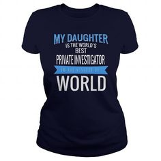 Awesome Tee PRIVATE INVESTIGATOR My Daughter Is The Best  T shirts