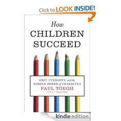 How Children Succeed: Grit, Curiosity, and the Hidden Power of Character: Paul Tough: Amazon.com: Kindle Store