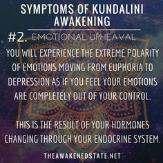 "Symptoms of Kundalini Awakening#2. Emotional Upheaval We like to call it, ""The Bipolar Roller coaster of your Emotions"". This is where you will experience the extreme polarity of Emotions moving from euphoria to depression as if you feel your emotions are completely out of your control. This is the result of your hormones changing through your endocrine system. One minute you will feel on top of the world and the next you will encounter deep waves of emotion that will lead to tears.This is…"