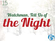 First 15: Watchman, Tell Us of the Night