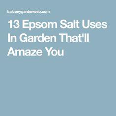 13 Epsom Salt Uses In Garden That'll Amaze You