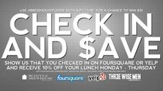 Ready to save some money? Come in for lunch today, check in on Foursquare or Yelp, show your server and get 10% off your bill. It's that easy.