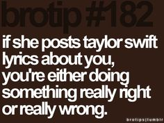 So true!! ha...I tell you that girl can write some powerful songs for someone with so little heartbreak under her belt!!