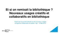 Et si on remixait la bibliothèque ? Nouveaux usages créatifs et collaboratifs en bibliothèque
