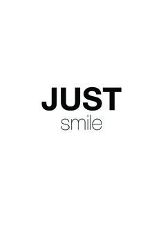 Just smile, forever my mantra. Words Quotes, Me Quotes, Motivational Quotes, Inspirational Quotes, Just Smile Quotes, Quotes To Live By, Smile Sayings, True Words, Note To Self