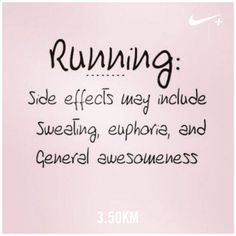 Running: Side effects may include sweating, euphoria and general awesomeness.