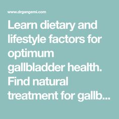 Learn dietary and lifestyle factors for optimum gallbladder health. Find natural treatment for gallbladder problems and tips for gallbladder health. Gallbladder Cleanse, Sound Healing, Health Articles, Natural Treatments, Home Remedies, Natural Health, Health And Wellness, Detox, Factors