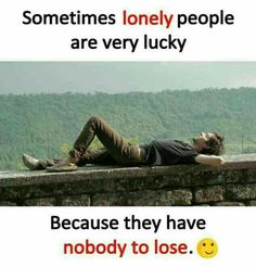 Sad relations always make people to cry but if the people is all alone he won't cry forever😥😥 Real Life Quotes, Bff Quotes, Reality Quotes, Girly Quotes, People Quotes, Attitude Quotes, Friendship Quotes, True Quotes, Funny Quotes